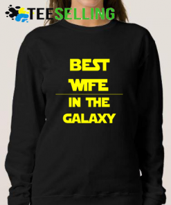 Best Wife in The Galaxy Sweatshirts