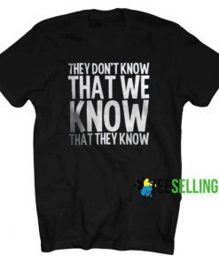 They Don't Know t shirt Adult Unisex