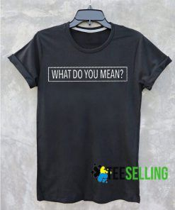 What do you mean T shirt