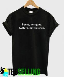 Books Not Guns Culture Not Violence Quote T Shirt