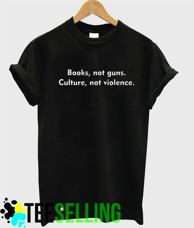 Books Not Guns Culture Not Violence Quote T Shirt