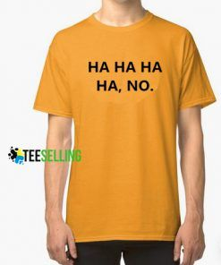 Ha Ha Ha Ha No Funny T Shirt