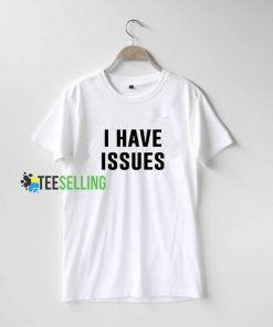 I Have Issue T shirt Adult Unisex