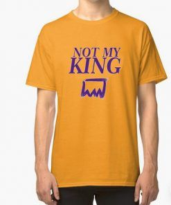 Not My King T Shirt