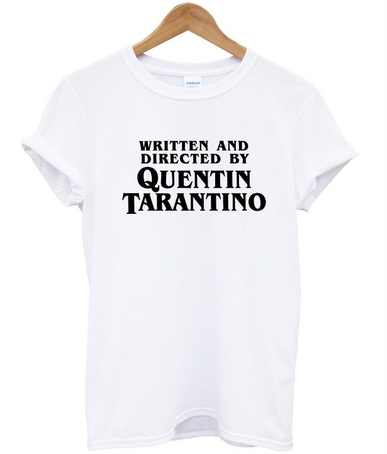 Written and Directed By Quentin Tarantino T shirt Adult Unisex