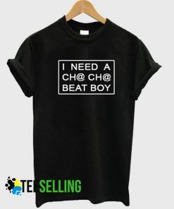 I Need Cha Cha Beat Boy T shirt Adult Unisex