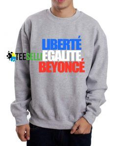 Liberte Legalite Beyonce Sweatshirt Adult Unisex For Men and Women