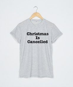 Christmas Is Cancelled T shirt Adult Unisex Size S-3XL