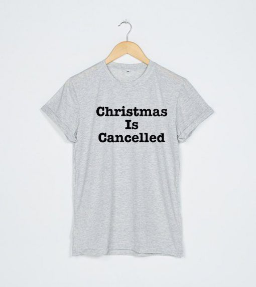 Christmas Is Cancelled T shirt Adult Unisex Size S 3XL