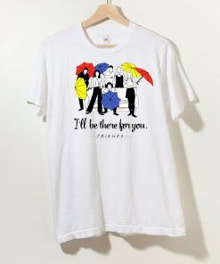 Friends I'll be There for You T Shirt Unisex Adult