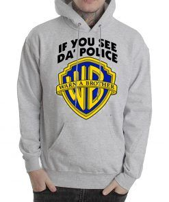 If You See Da Police You Warn A Brother Hoodie Adult Unisex