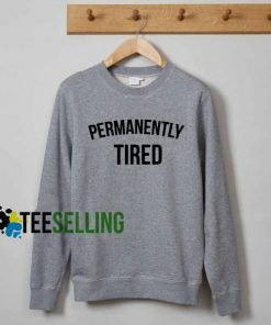 Permanently Tired Sweatshirt Adult Unisex Size S-3XL