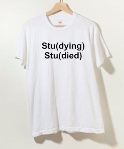 Studying Studied T Shirt Adult Unisex Size S-3XL