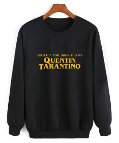 Written and Directed By Quentin Tarantino Sweatshirt Adult Unisex