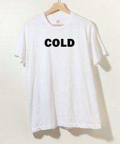 Cold T shirt Adult Unisex Size S-3XL
