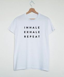 Inhale Exhale Repeat T shirt Adult Unisex Size S-3XL