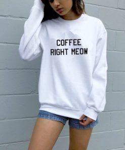 Coffee Right Meow Unisex Adult Sweatshirt Size S-3XL