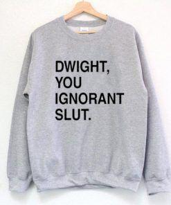 Dwight, You Ignorant Slut Unisex Adult Sweatshirt Size S-3XL