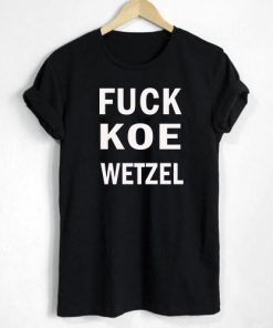 Fuck Koe Wetzel T shirt Adult Unisex Size S-3XL