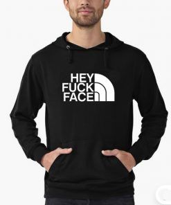 Hey Fuck Face Hoodie Adult Unisex