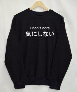 I Don't Care Japanese Sweatshirt Adult Unisex Size S-3XL