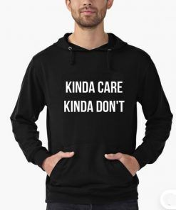 Kinda Care Kinda Don't Hoodie Adult Unisex
