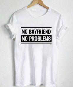 No Boyfriend No Problem Adult Unisex T shirt Size S-3XL