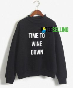 Time To Wine Down Unisex Sweatshirt Size S-3XL