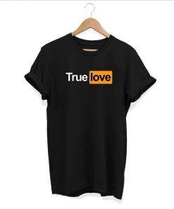 True Love Porn T Shirt Adult Unisex