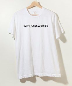 Wifi pasword T shirt Adult Unisex Size S-3XL