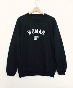 Woman Up Sweatshirt Adult Unisex Adult Unisex Size S-3XL
