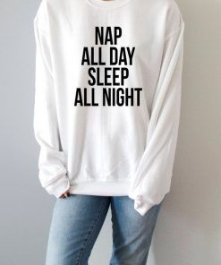 Nap All Day Sleep All Night Sweatshirt Unisex Adult Size S-3XL