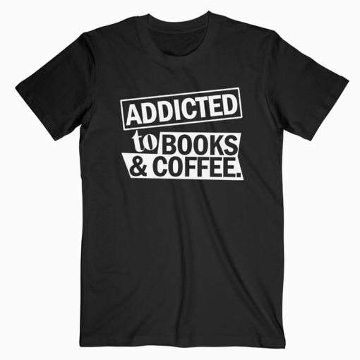Addicted To Books And Coffee T Shirt Adult Unisex Size S 3XL