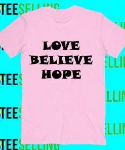 Love Believe Hope T-Shirt Adult Unisex Size S-3XL