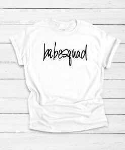 Babe Squad T shirt Unisex Adult Size S-3XL
