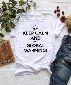 Keep Calm And Stop Global Warming T shirt Unisex Adult Size S-3XL