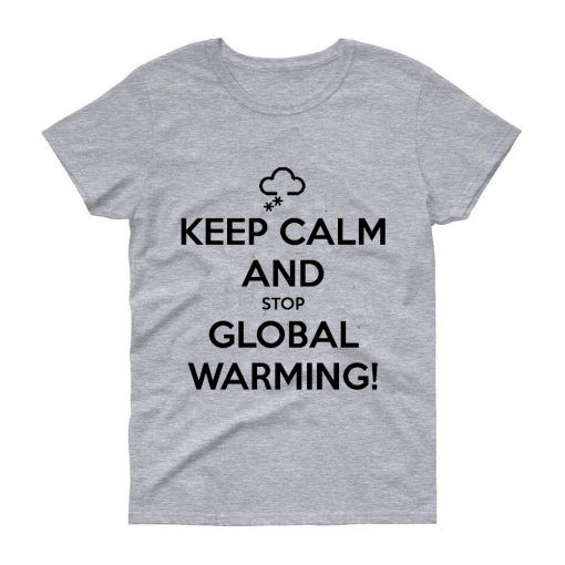 Keep Calm And Stop Global Warming T shirt Unisex Adult Size S 3XL