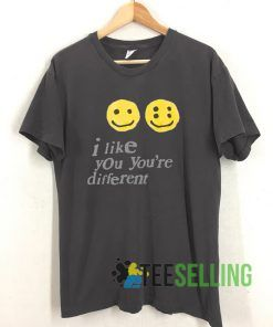 I Like You Youre Different T shirt Unisex Adult Size S-3XL