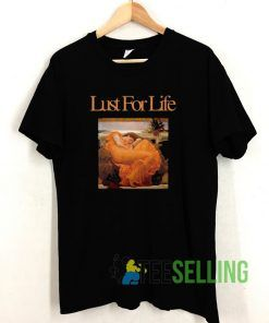 Lust For Life T shirt Unisex Adult Size S-3XL