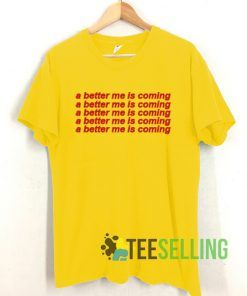 A Better Me Is Coming T shirt Unisex Adult Size S-3XL
