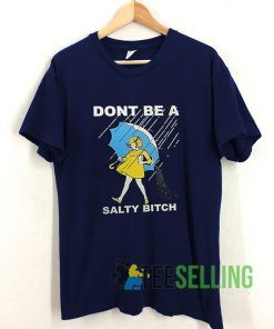 Don't Be a Salty Bitch T shirt Unisex Adult Size S-3XL