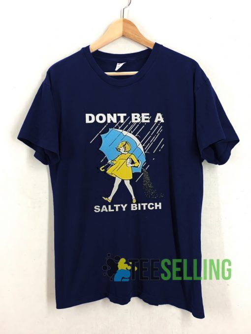 Don't Be a Salty Bitch T shirt Unisex Adult Size S 3XL