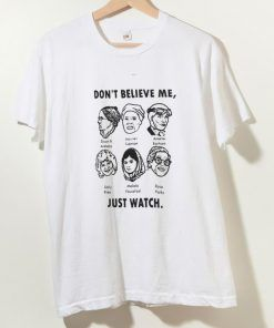 Don't Believe Me Just Watch T shirt Unisex Adult Size S-3XL