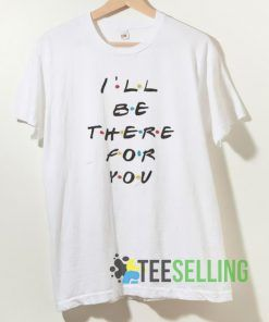 Friends TV Show I'll Be There For You T shirt Unisex Adult Size S-3XL