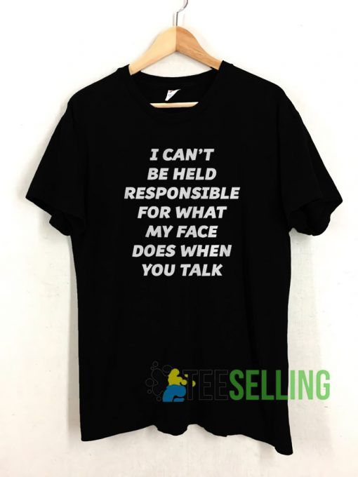 I Can't Be Held Responsible For What My Face Does T shirt Unisex Adult Size S 3XL