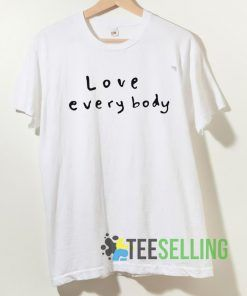 Love Everybody T shirt Unisex Adult Size S-3XL