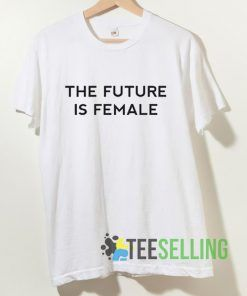 The Future Is Female T shirt Unisex Adult Size S-3XL