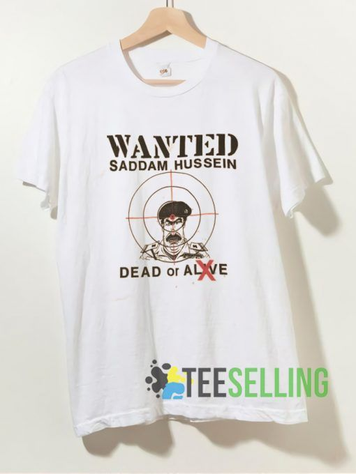 Wanted Saddam Hussein Dead Or Alive T shirt Unisex Adult Size S 3XL