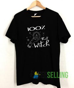 100% That Witch T shirt Adult Unisex Size S-3XL