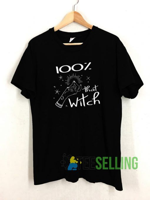 100% That Witch T shirt Adult Unisex Size S 3XL